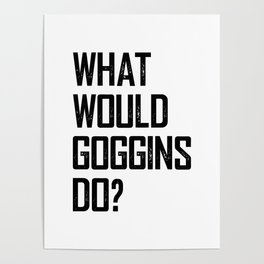 WHAT WOULD GOGGINS DO? Poster