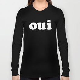 Oui - french - yes!!! Long Sleeve T-shirt