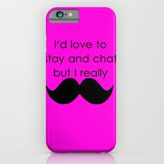 I'd love to stay and chat Slim Case iPhone 6s