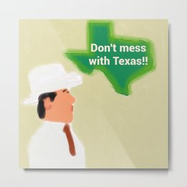Don't Mess With Texas! Metal Print
