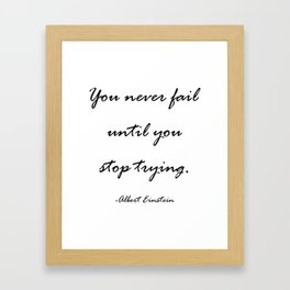 You never fail until you stop trying. Framed Art Print