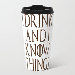 I Drink & I Know Things - Coffee Travel Mug