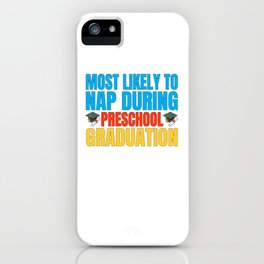 Most Likely to Nap During Preschool Graduation iPhone Case
