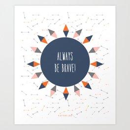 Always be brave Art Print