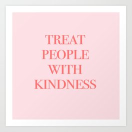 treat people with kindness Art Print