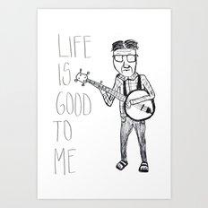 Life Is Good To Me Art Print