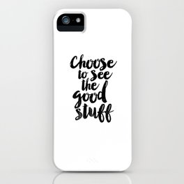 Choose to See the Good Stuff black and white typography poster black-white design home decor wall iPhone Case
