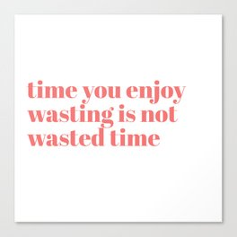 time you enjoy wasting Canvas Print