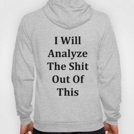 I will analyze the shit out of this Hoody