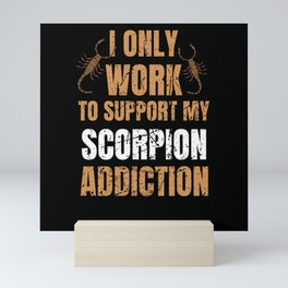 I Only Work To Support My Scorpion Addiction Mini Art Print