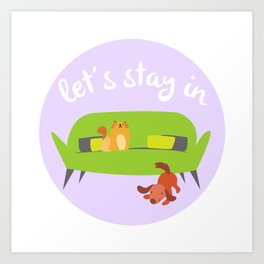 Let's Stay In Art Print