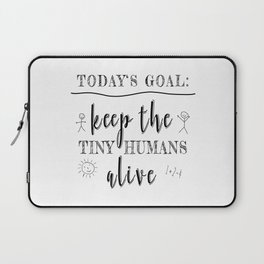 Teacher Today's Goal Keep the Tiny Humans Alive Funny Gift Laptop Sleeve