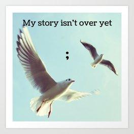 My Story Isn't Over Yet ; Art Print