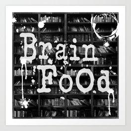 Brain Food - Read to Feed Your Brain! Art Print
