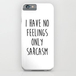No Feelings Only Sarcasm Funny Quote iPhone Case