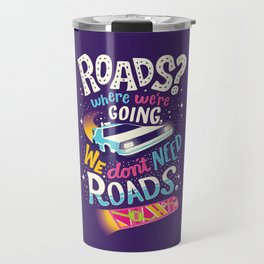We Don't Need Roads Travel Mug