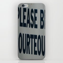 PLEASE BE COURTEOUS iPhone Skin