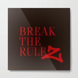 Break the ruleZ Metal Print