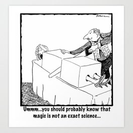 Magic Is Not An Exact Science Art Print
