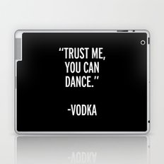 Trust Me Dance Vodka Funny Quote Laptop & iPad Skin