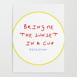 Dickinson poetry- Bring me the sunset in a cup Poster