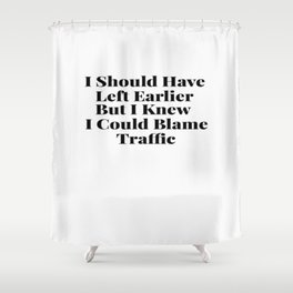 Traffic Excuse Shower Curtain