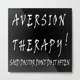 Aversion Therapy Metal Print
