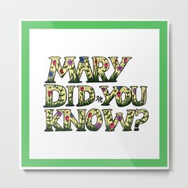 Mary Did You Know? Metal Print