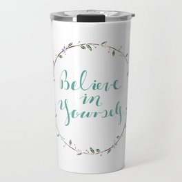 Believe In Yourself Calligraphy Floral Frame Quote Print Travel Mug