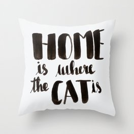HOME is where the CAT is - calligraphy Throw Pillow