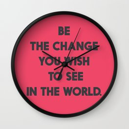 Be the change you wish to see in the World, Mahatma Gandhi quote for human rights, freedom, justice Wall Clock