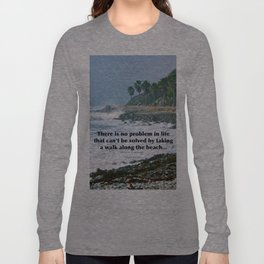 there is no problem in life that can't be solved by taking a walk along the beach... Long Sleeve T-shirt