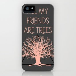 All My Friends Are Trees iPhone Case