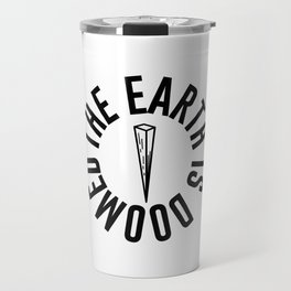 The Earth is Doomed Wooden Stake Graphic Travel Mug