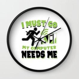 I Must Go My Computer Needs Me Wall Clock