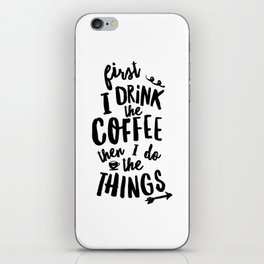 First I Drink the Coffee then I Do the Things black and white typography poster home wall decor iPhone Skin