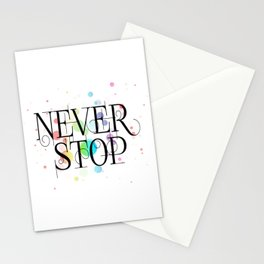 Never stop Stationery Cards