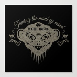 Taming the monkey mind - Is a full time job Canvas Print