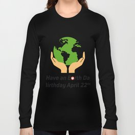 Earth Day Birthday April 22nd Long Sleeve T-shirt