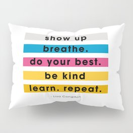 Show up, breathe, do your best, be kind, learn, repeat. Pillow Sham