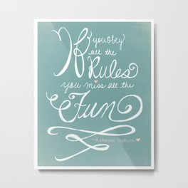 Inspirational Art Print - If you obey all the rules you miss all the fun - Hand lettering Metal Print