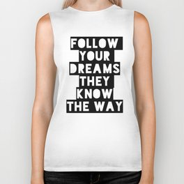 Follow your dreams they know the way Biker Tank