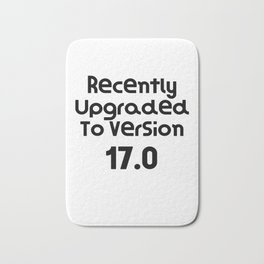 Recently Upgraded To Version 17.0   Birthday Gift Present   Funny Gift Idea Bath Mat