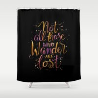 not all who wander Shower Curtains featuring Not All Those Who Wander Are Lost by IndigoEleven