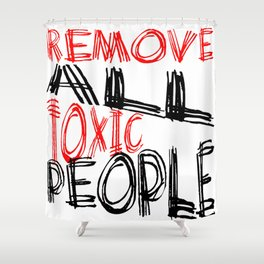 Remove All Toxic People Positive Quote Shower Curtain