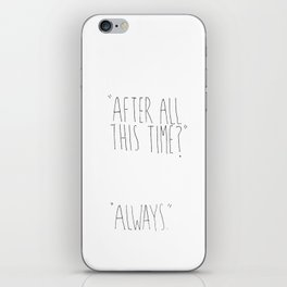 """AFTER ALL THIS TIME?"" ""ALWAYS."" HARRY POTTER INSPIRED iPhone Skin"