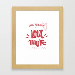 Dear Humanity Love More Hate Less Framed Art Print