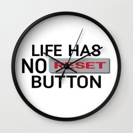 Life Has No Reset Button Wall Clock