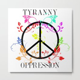 All you need is Oppression Metal Print