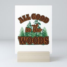 All Good In The Woods Outdoor Hiking and Camping print Mini Art Print